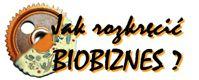 Jak rozkręcić biobiznes?